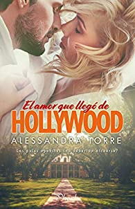 El amor que llegó de Hollywood par Alessandra Torre