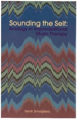 Sounding the Self: Analogy in Improvisational Music Therapy by Henk Smeijsters (2005-01-30)