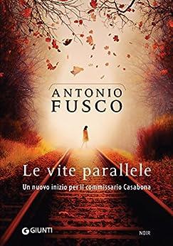 Le vite parallele (Le indagini del commissario Casabona Vol. 4) di [Antonio, Fusco]