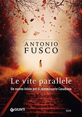 Le vite parallele (Le indagini del commissario Casabona Vol. 4) di [Fusco, Antonio]