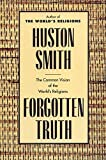 Forgotten Truth: The Common Vision of the World's Religions by Huston Smith (1992-10-09)