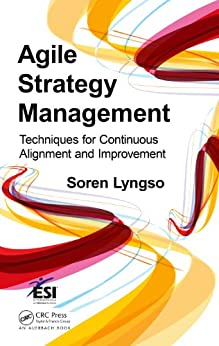 Agile Strategy Management: Techniques for Continuous Alignment and Improvement (ESI International Project Management Series) by [Lyngso, Soren]
