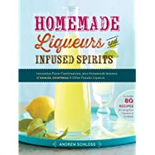 Homemade Liqueurs and Infused Spirits: Innovative Flavor Combinations, Plus Homemade Versions of Kahl??a, Cointreau, and Other Popular Liqueurs by Andrew Schloss (2013-11-19)