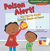 Poison Alert!: My Tips to Avoid Danger Zones at Home (Cloverleaf Books: My Healthy Habits)