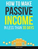 HOW TO MAKE PASSIVE INCOME WITH A WEBSITE IN LESS THAN 30 DAYS: The Secret Formula : Make Passive Income Online with The Only Method that Actually Works