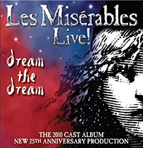 Les Misérables Live! Dream the Dream 2010 Cast Album (25th Anniversary)