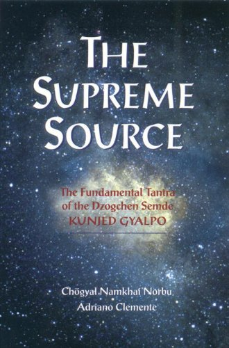 The Supreme Source: The Fundamental Tantra of Dzogchen Semde Kunjed Gyalpo: The Fundamental Tantra of the Dzogchen Semde, Kunjed Gyalpo