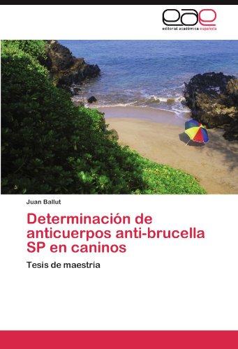 Determinación de anticuerpos anti-brucella SP en caninos por Ballut Juan