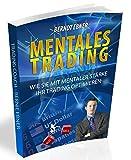 TRADEN LERNEN - Mentales Trading - wie Tradingpsycholgie über den Erfolg beim Trading entscheidet - Psychologie von Berndt Ebner