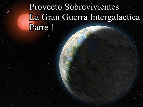 Proyecto Sobreviventes La Gran Guerra Intergalactica Parte 1