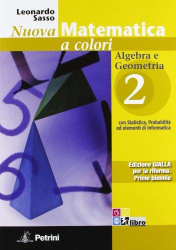 Nuova matematica a colori. Ediz. gialla. Algebra e Geometria 2. Per le Scuole superiori. Con espansione online