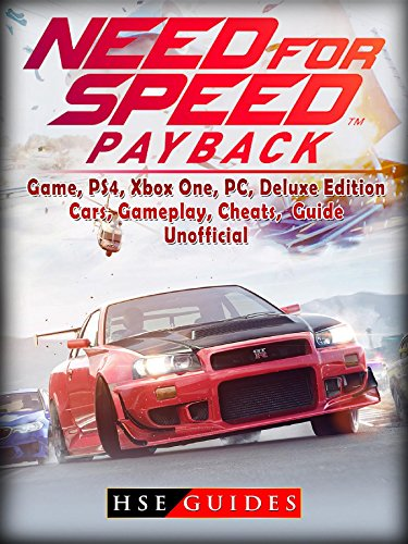 Need for Speed Payback Game, PS4, Xbox One, Pc, Edition, Cars, Gameplay, Cheats, Guide Unofficial (English Edition)