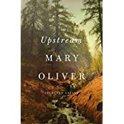 Upstream: Selected Essays by Mary Oliver (2016-10-11)