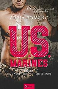 U.S. Marines - Tome 2: Plus aucun rempart entre nous par Arria Romano