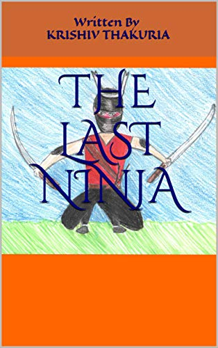 The Last Ninja: Written by Krishiv Thakuria (English Edition ...