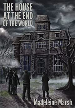 The House at the End of the World by [Marsh, Madeleine]