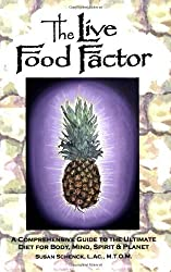 The Live Food Factor: A Comprehensive Guide to the Ultimate Diet for Body, Mind, Spirit & Planet by Susan E. Schenck (2006-06-02)