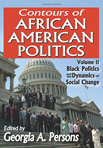Contours of African American Politics, Volume 2: Black Politics and the Dynamics of Social Change