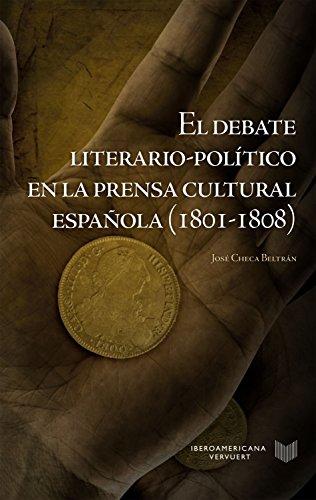 El debate literario-político en la prensa cultural española (1801-1808) (La Cuestión Palpitante. Los siglos XVIII y XIX en España nº 27) por José Checa Beltrán