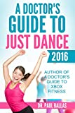 A Doctor's Guide to Just Dance 2016: All 56 songs ranked by physical intensity. Includes step counted by Fitbit Charge HR.