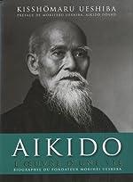 Aikido - L'oeuvre d'une vie de Kisshômaru Ueshiba