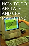 HOW TO DO AFFILATE AND CPA MARKETING (English Edition)