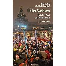 Unter Sachsen: Zwischen Wut und Willkommen