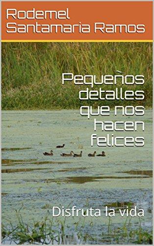 Pequeños detalles que nos hacen felices: Disfruta la vida (1) (Spanish Edition)
