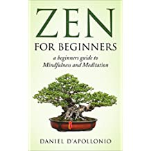Zen: Zen For Beginners a beginners guide to Mindfulness and Meditation methods to relieve anxiety (meditation, zen buddhism, mindfulness, ying yang, zen ... relieve anxiety Book 1) (English Edition)