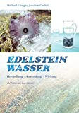 Edelsteinwasser: Herstellung - Anwendung - Wirkung - Michael Gienger, Joachim Goebel