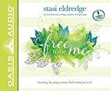 Free to Be Me: Becoming the Young Woman God Created You to Be by Stasi Eldredge (2014-10-01)