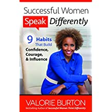 Successful Women Speak Differently: 9 Habits That Build Confidence, Courage, and Influence (English Edition)