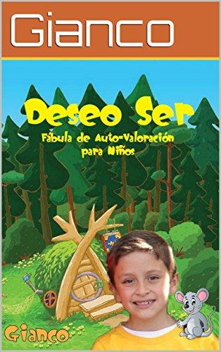Deseo Ser: Una fábula de Auto-Valoración para Niños (GIA nº 1) por Gianco Emilio Bravo Castillo