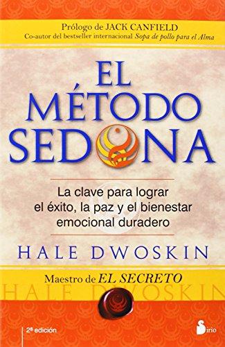 METODO SEDONA, EL: LA CLAVE PARA LOGRAR EL EXITO, LA PAZ Y EL BIENESTAR EMOCIONAL DURARERO (2011)