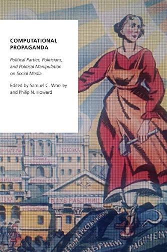 Computational Propaganda: Political Parties, Politicians, and Political Manipulation on Social Media (Oxford Studies in Digital Politics)