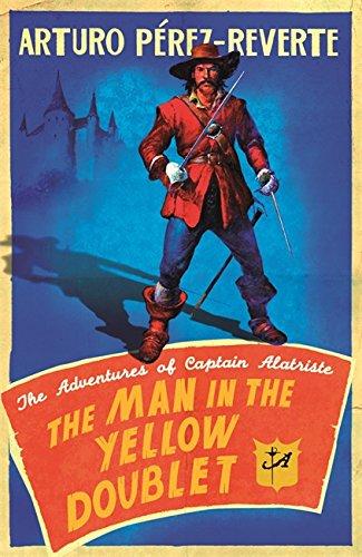 The Man In The Yellow Doublet: The Adventures Of Captain Alatriste (Adventures Of Capt Alatriste 5) by Arturo Perez-Reverte