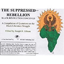 The Suppressed Rebellion: A Compilation of Quotations on the Black Liberation Struggle (2nd Edition) (English Edition)