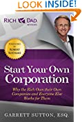 #3: Start Your Own Corporation: Why the Rich Own Their Own Companies and Everyone Else Works for Them (Rich Dad Advisors)