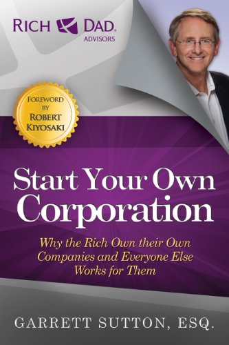Start Your Own Corporation: Why the Rich Own Their Own Companies and Everyone Else Works for Them (Rich Dad Advisors) por Garrett Sutton