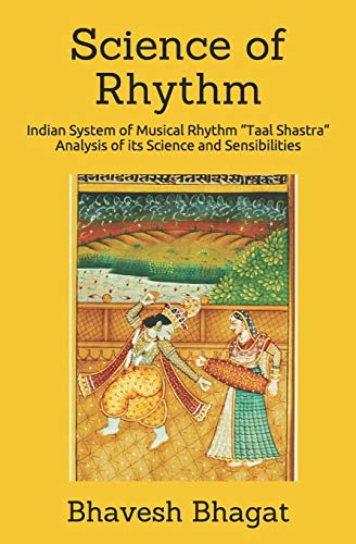"""Science of Rhythm: Indian System of Musical Rhythm """"Taal Shastra""""  Analysis of its Science and Sensibilities (Naad Yoga (Monochrome Paperback), Band 1)"""