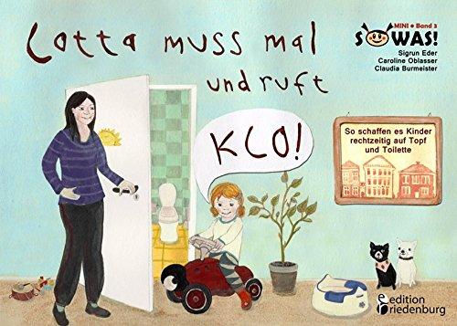 Lotta muss mal und ruft KLO! So schaffen es Kinder rechtzeitig auf Topf und Toilette (SOWAS! MINI, Band 3)