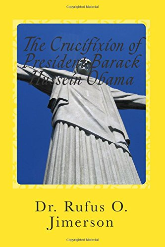 The Crucifixion of President Barack Hussein Obama por Dr. Rufus O. Jimerson