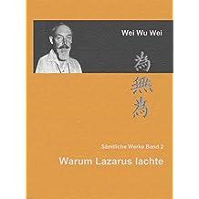 Warum Lazarus lachte: Das Wesentliche der Lehren aus Zen, Advaita und Tantra