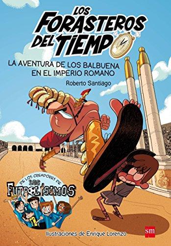 Los Forasteros del tiempo.La aventura de los Balbuena en el imperio romano por Roberto Santiago