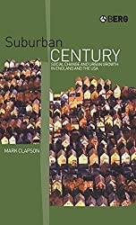 Suburban Century: Social Change and Urban Growth in England and the USA by Mark Clapson (2003-09-01)