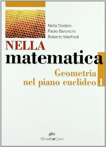 Nella matematica. Geometria nel piano euclideo. Con espansione online. Per le Scuole superiori: NELLA MAT. GEOMETRIA 1
