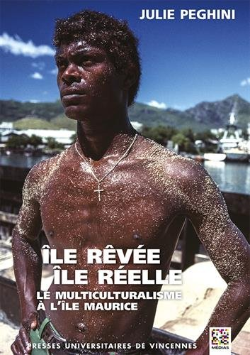Ile rêvée, île réelle : Le multiculturalisme à l'île Maurice