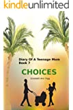 Choices (Diary of A Teenage Mom Book 7)