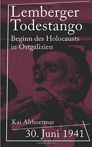 """Lemberger Todestango: 30. Juni 1941: Beginn des Holocausts in Ostgalizien (Reihe """"Kriegsgeschichten"""", Band 3)"""