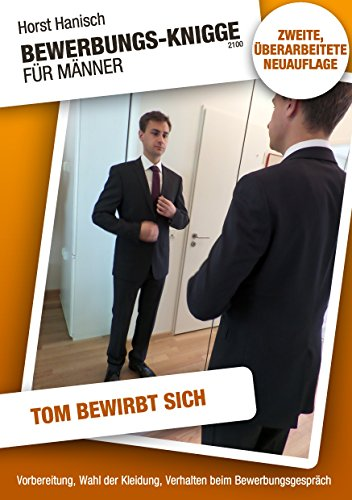 Bewerbungs-Knigge 2100 für Männer - Tom bewirbt sich: Vorbereitung, Wahl der Kleidung, Verhalten beim - Kleidung Toms